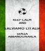 KEEP CALM AND SALVIAMO L'ITALIA SENZA ABBANDONARLA - Personalised Poster A4 size