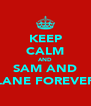 KEEP CALM AND SAM AND LANE FOREVER - Personalised Poster A4 size