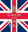 KEEP CALM AND SAM'S GAY - Personalised Poster A4 size