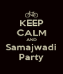 KEEP CALM AND Samajwadi Party - Personalised Poster A4 size