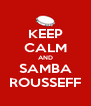 KEEP CALM AND SAMBA ROUSSEFF - Personalised Poster A4 size