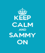 KEEP CALM AND SAMMY ON - Personalised Poster A4 size