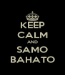 KEEP CALM AND SAMO BAHATO - Personalised Poster A4 size