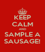 KEEP CALM AND SAMPLE A SAUSAGE! - Personalised Poster A4 size