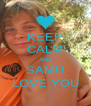 KEEP CALM AND SAMU LOVE YOU - Personalised Poster A4 size