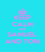 KEEP CALM AND SAMUEL AND TORI - Personalised Poster A4 size