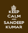 KEEP CALM AND SANDEEP KUMAR - Personalised Poster A4 size