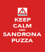 KEEP CALM AND SANDRONA PUZZA - Personalised Poster A4 size