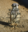 KEEP CALM AND @SandroS LOVE ANIMALS - Personalised Poster A4 size