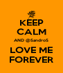 KEEP CALM AND @SandroS LOVE ME FOREVER - Personalised Poster A4 size