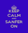 KEEP CALM AND SANFER ON - Personalised Poster A4 size