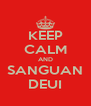 KEEP CALM AND SANGUAN DEUI - Personalised Poster A4 size