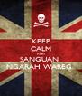 KEEP CALM AND SANGUAN  NGARAH WAREG  - Personalised Poster A4 size