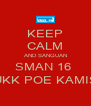 KEEP CALM AND SANGUAN SMAN 16  UKK POE KAMIS - Personalised Poster A4 size