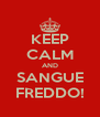 KEEP CALM AND SANGUE FREDDO! - Personalised Poster A4 size