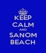 KEEP CALM AND SANOM BEACH - Personalised Poster A4 size