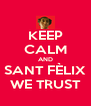 KEEP CALM AND SANT FÈLIX WE TRUST - Personalised Poster A4 size