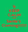 KEEP CALM AND Santa's  Coming!!!!!!! - Personalised Poster A4 size