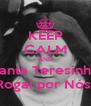 KEEP CALM AND Santa Teresinha Rogai por Nós! - Personalised Poster A4 size