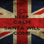 KEEP CALM AND SANTA WILL COME - Personalised Poster A4 size
