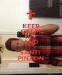 KEEP CALM AND SANTI  PINZON - Personalised Poster A4 size