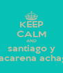 KEEP CALM AND santiago y macarena achaga - Personalised Poster A4 size