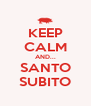 KEEP CALM AND... SANTO SUBITO - Personalised Poster A4 size