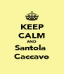 KEEP CALM AND Santola  Caccavo - Personalised Poster A4 size