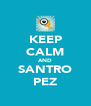 KEEP CALM AND SANTRO PEZ - Personalised Poster A4 size