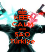 KEEP CALM AND SAO Türkiye - Personalised Poster A4 size