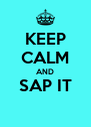 KEEP CALM AND SAP IT  - Personalised Poster A4 size