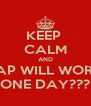 KEEP  CALM AND SAP WILL WORK ONE DAY??? - Personalised Poster A4 size