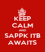KEEP CALM AND SAPPK ITB AWAITS - Personalised Poster A4 size