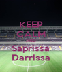KEEP CALM AND Saprissa Darrissa - Personalised Poster A4 size