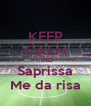 KEEP CALM AND Saprissa Me da risa - Personalised Poster A4 size