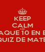 KEEP CALM AND SAQUE 10 EN EL QUIZ DE MATE! - Personalised Poster A4 size