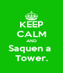KEEP CALM AND Saquen a  Tower. - Personalised Poster A4 size