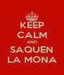 KEEP CALM AND SAQUEN LA MONA - Personalised Poster A4 size