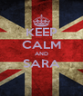 KEEP CALM AND SARA  - Personalised Poster A4 size