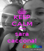 KEEP CALM AND sara caccona! - Personalised Poster A4 size