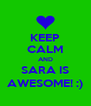 KEEP CALM AND SARA IS AWESOME! :) - Personalised Poster A4 size