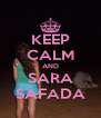 KEEP CALM AND SARA SAFADA - Personalised Poster A4 size
