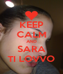 KEEP CALM AND SARA TI LOVVO - Personalised Poster A4 size