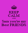 KEEP CALM AND Sara you're my Best FRIENDS - Personalised Poster A4 size