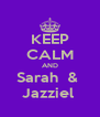 KEEP CALM AND Sarah  &  Jazziel  - Personalised Poster A4 size