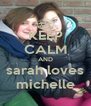 KEEP CALM AND sarah loves michelle - Personalised Poster A4 size