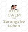 KEEP CALM AND Sarangahe Luhan - Personalised Poster A4 size