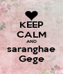 KEEP CALM AND saranghae Gege - Personalised Poster A4 size