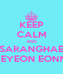KEEP CALM AND SARANGHAE TAEYEON EONNIE - Personalised Poster A4 size