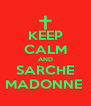 KEEP CALM AND SARCHE MADONNE  - Personalised Poster A4 size